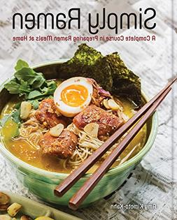 Simply Ramen: A Complete Course in Preparing Ramen Meals at